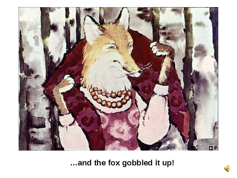 …and the fox gobbled it up!