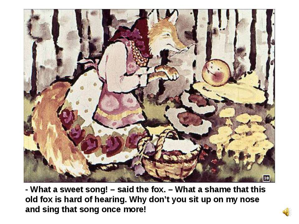 - What a sweet song! – said the fox. – What a shame that this old fox is hard...