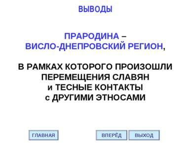 ВЫВОДЫ ПРАРОДИНА – ВИСЛО-ДНЕПРОВСКИЙ РЕГИОН, В РАМКАХ КОТОРОГО ПРОИЗОШЛИ ПЕРЕ...