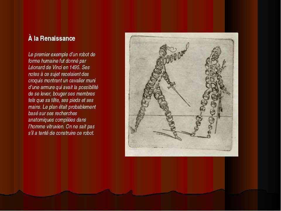 À la Renaissance Le premier exemple d'un robot de forme humaine fut donné par...