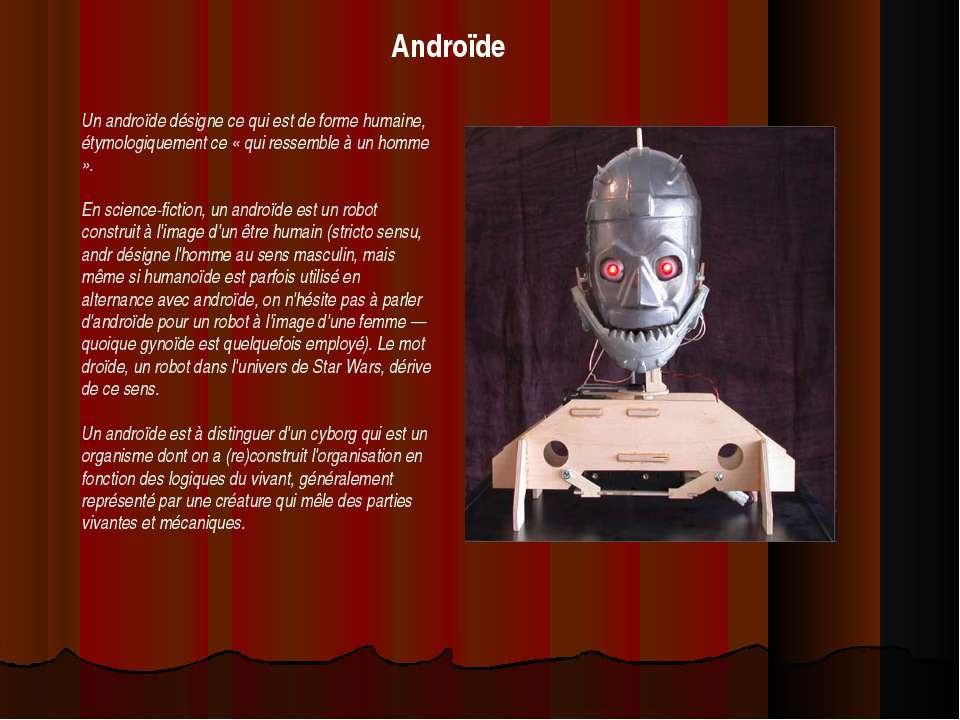 Androïde Un androïde désigne ce qui est de forme humaine, étymologiquement ce...