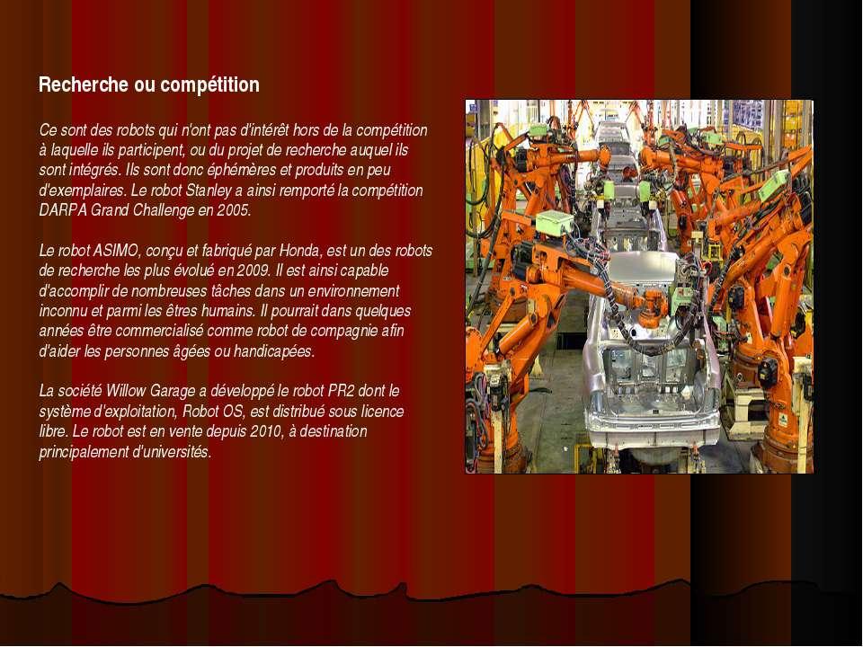 Recherche ou compétition Ce sont des robots qui n'ont pas d'intérêt hors de l...