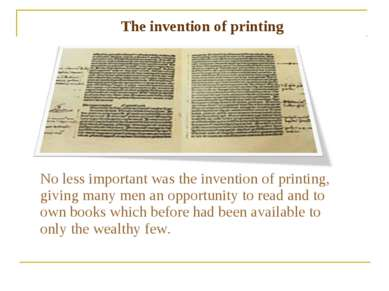 No less important was the invention of printing, giving many men an opportuni...