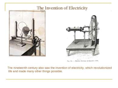 The Invention of Electricity The nineteenth century also saw the invention of...