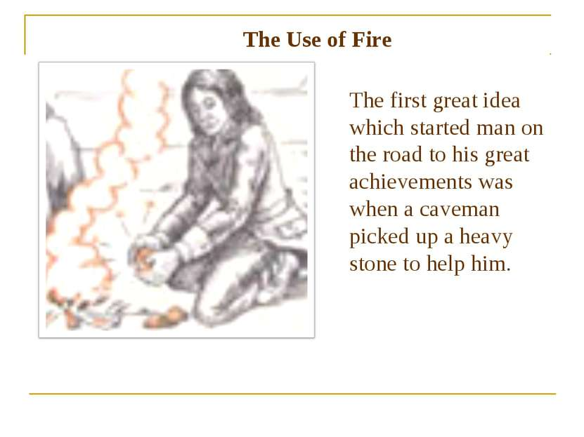 The first great idea which started man on the road to his great achievements ...
