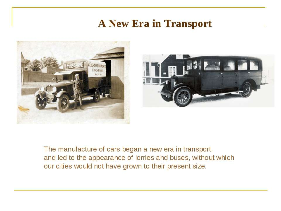 A New Era in Transport The manufacture of cars began a new era in transport, ...