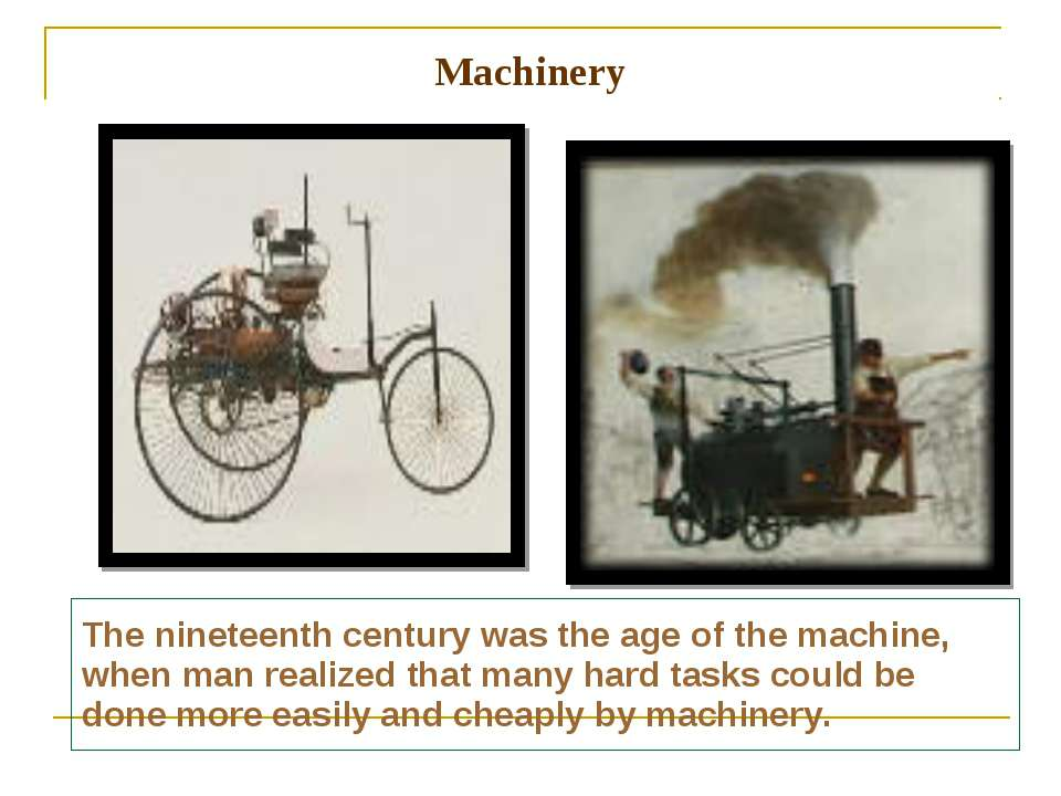The nineteenth century was the age of the machine, when man realized that man...