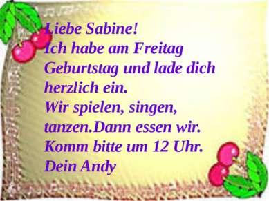 Liebe Sabine! Ich habe am Freitag Geburtstag und lade dich herzlich ein. Wir ...