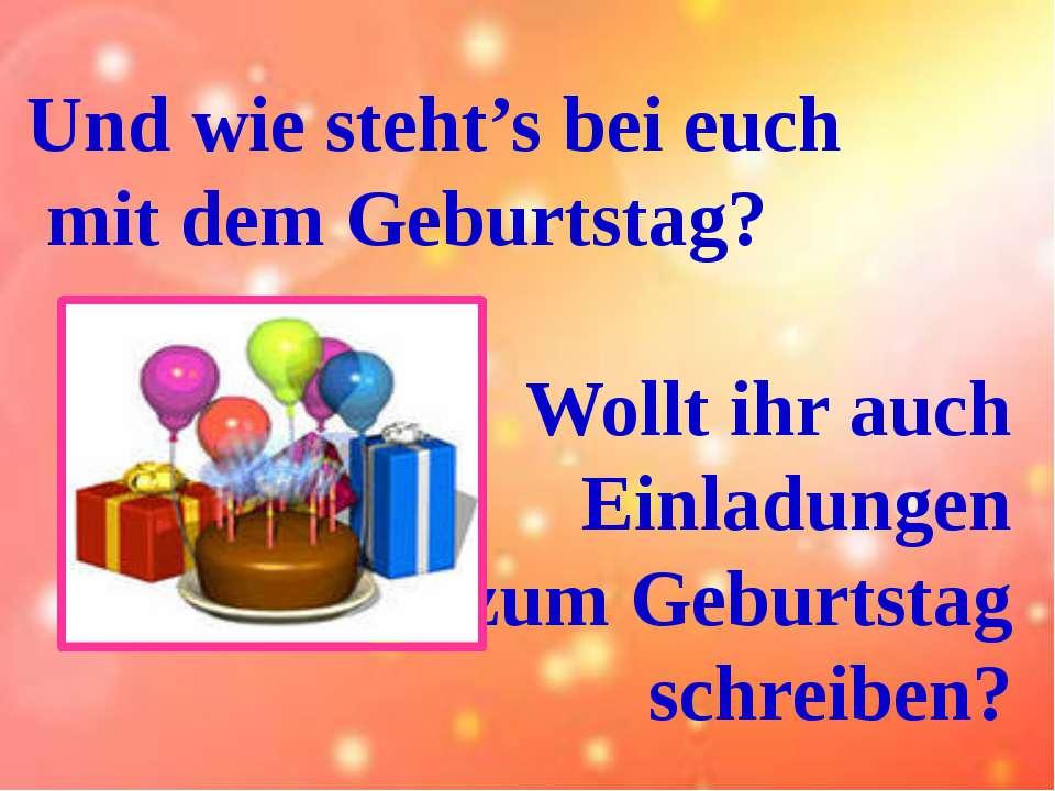 Und wie steht's bei euch mit dem Geburtstag? Wollt ihr auch Einladungen zum G...