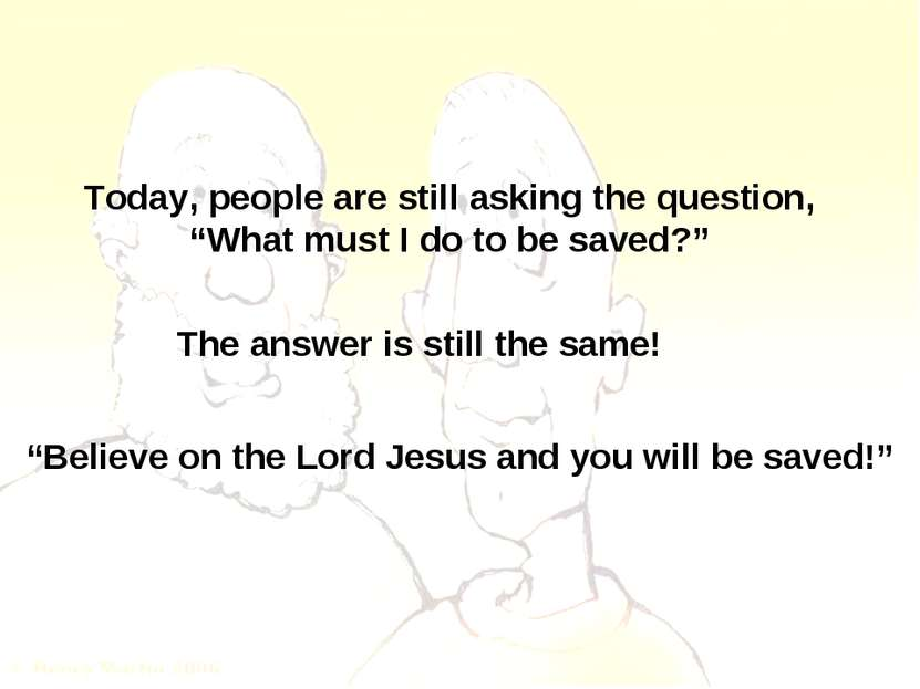 "Today, people are still asking the question, ""What must I do to be saved?"" Th..."