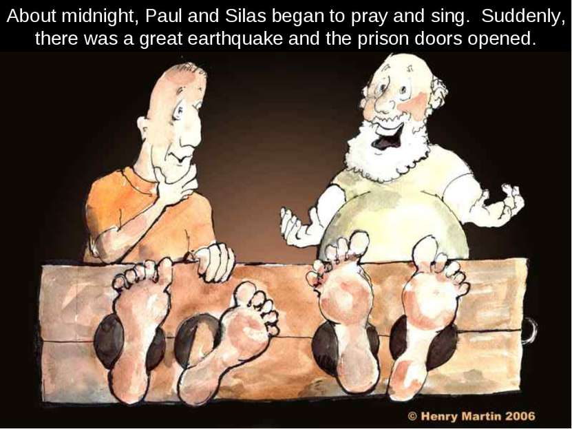 About midnight, Paul and Silas began to pray and sing. Suddenly, there was a ...