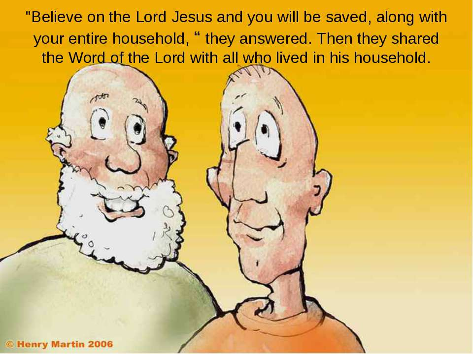 """Believe on the Lord Jesus and you will be saved, along with your entire hous..."