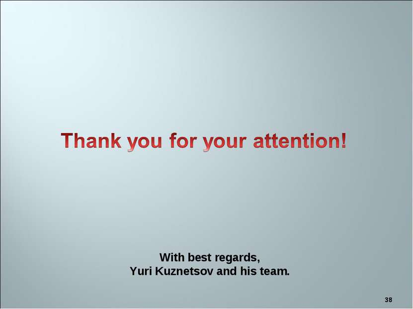 * With best regards, Yuri Kuznetsov and his team.