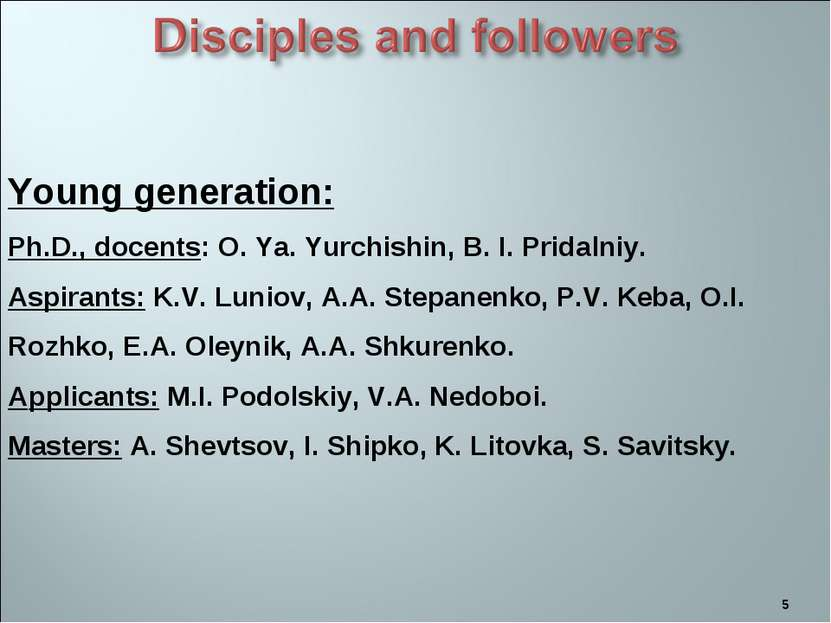 * Young generation: Ph.D., docents: O. Ya. Yurchishin, B. I. Pridalniy. Aspir...
