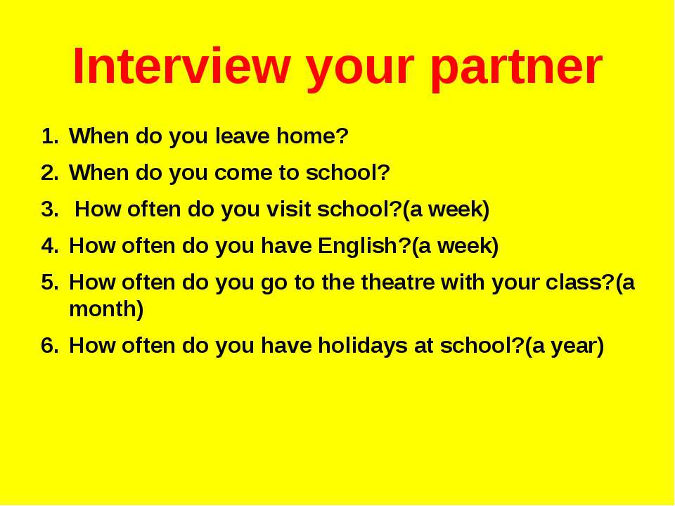 Interview your partner When do you leave home? When do you come to school? Ho...