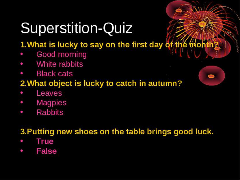 Superstition-Quiz 1.What is lucky to say on the first day of the month? Good ...