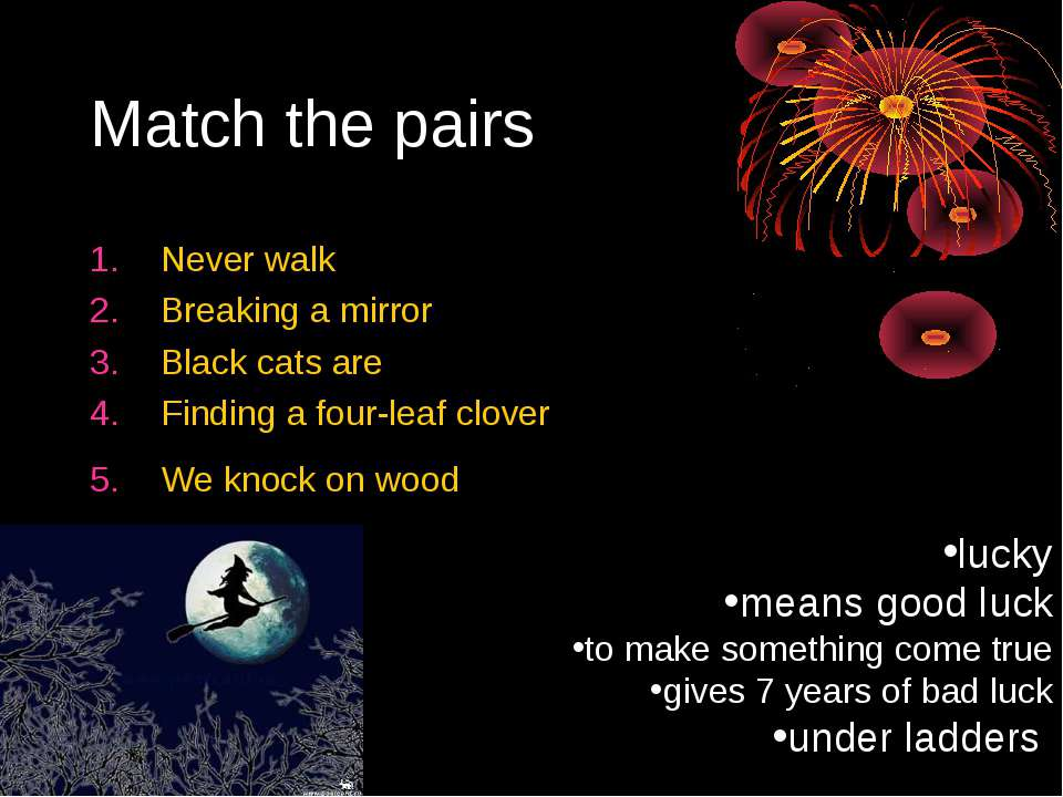 Match the pairs Never walk Breaking a mirror Black cats are Finding a four-le...