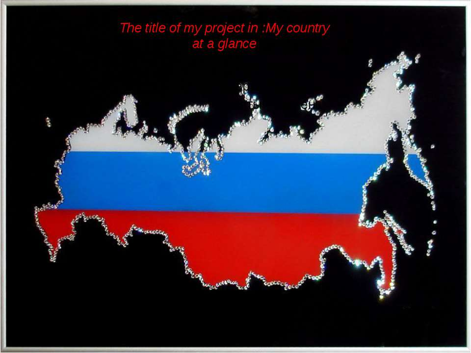M The title of my project in :My country at a glance