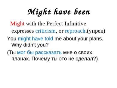 Might have been Might with the Perfect Infinitive expresses criticism, or rep...