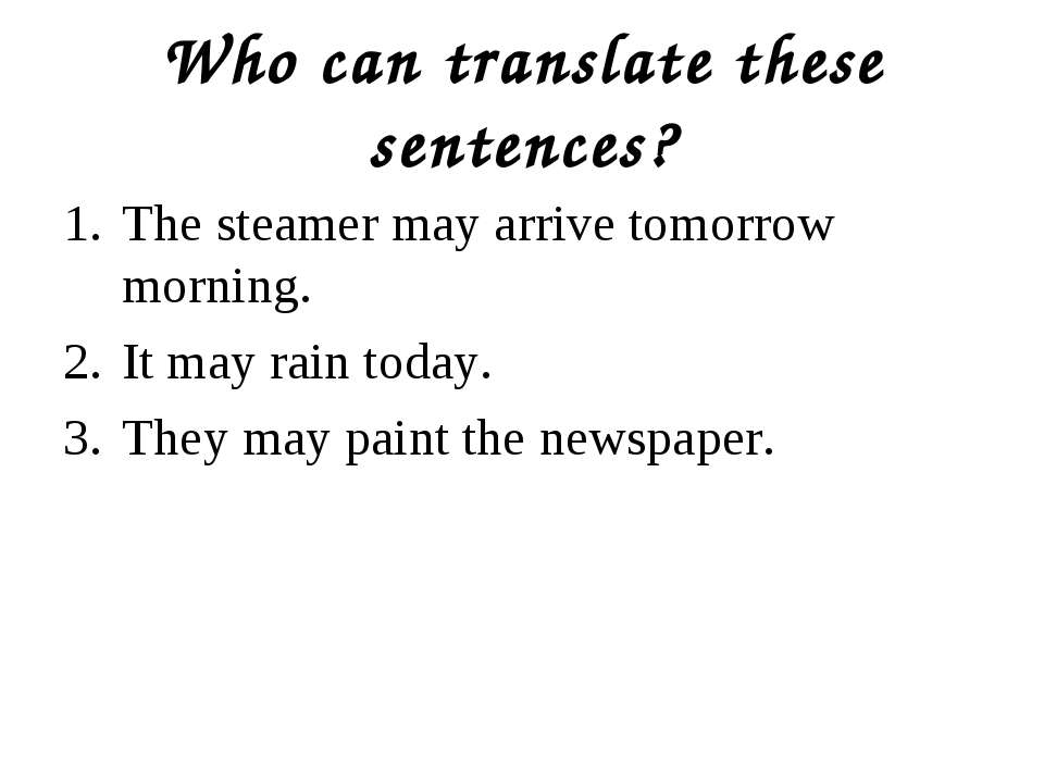 Who can translate these sentences? The steamer may arrive tomorrow morning. I...