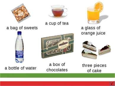a bag of sweets a cup of tea a glass of orange juice a bottle of water a box ...