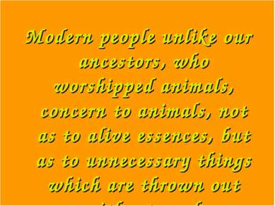 Modern people unlike our ancestors, who worshipped animals, concern to animal...