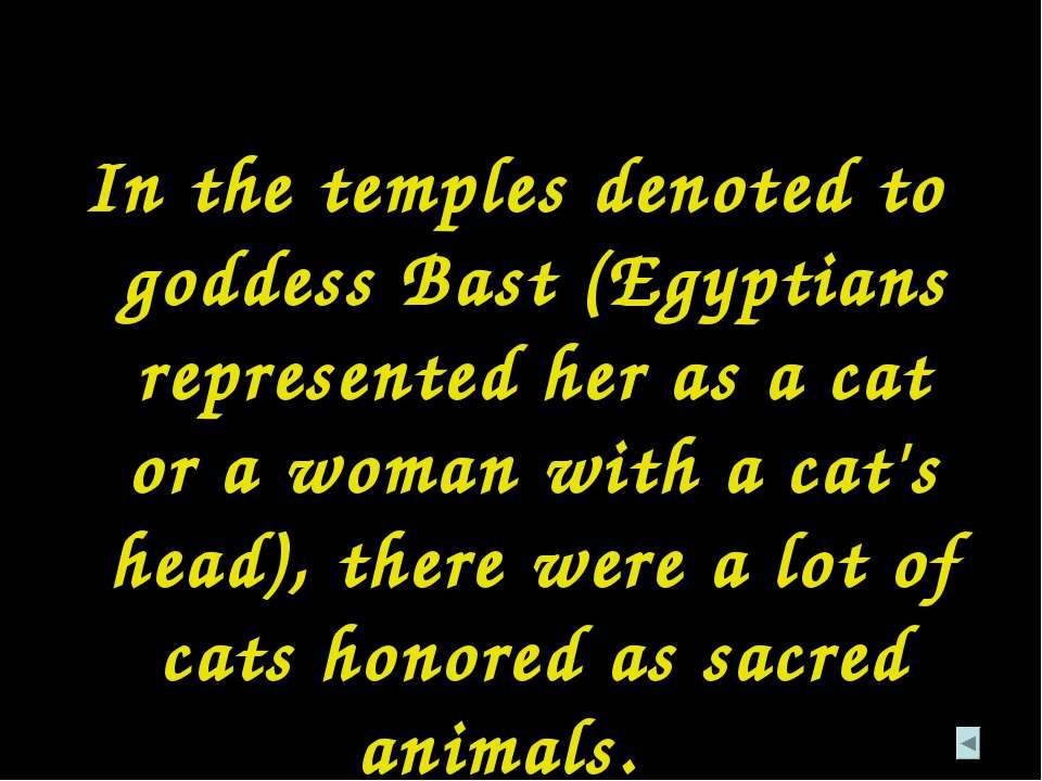 In the temples denoted to goddess Bast (Egyptians represented her as a cat or...