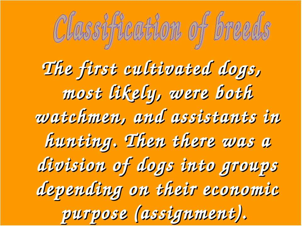 The first cultivated dogs, most likely, were both watchmen, and assistants in...