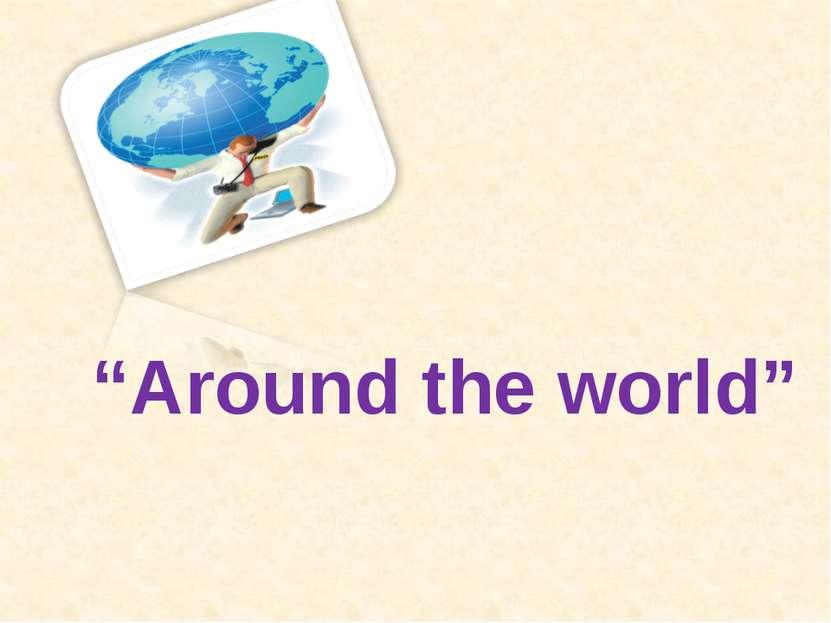 """""""Around the world"""""""