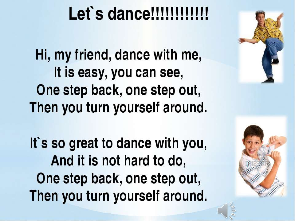 Hi, my friend, dance with me, It is easy, you can see, One step back, one ste...