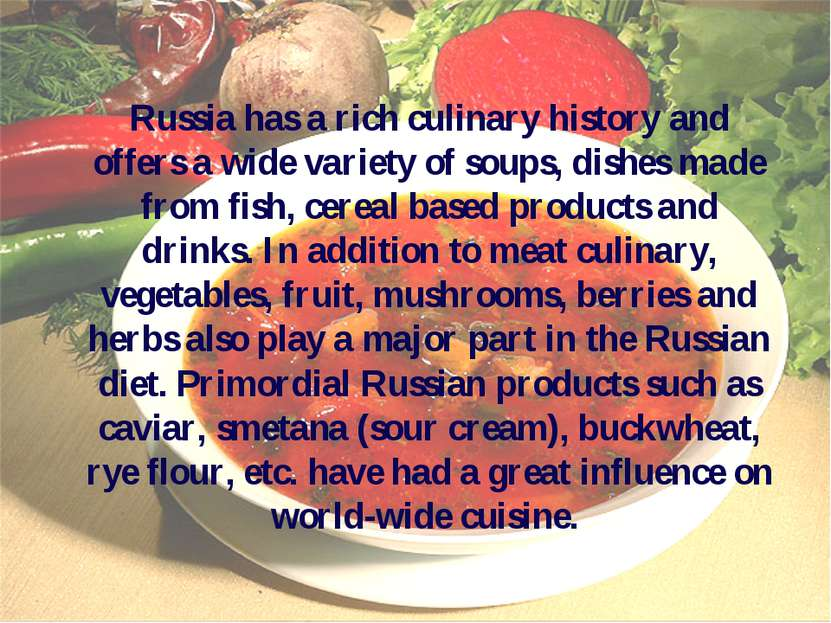Russia has a rich culinary history and offers a wide variety of soups, dishes...