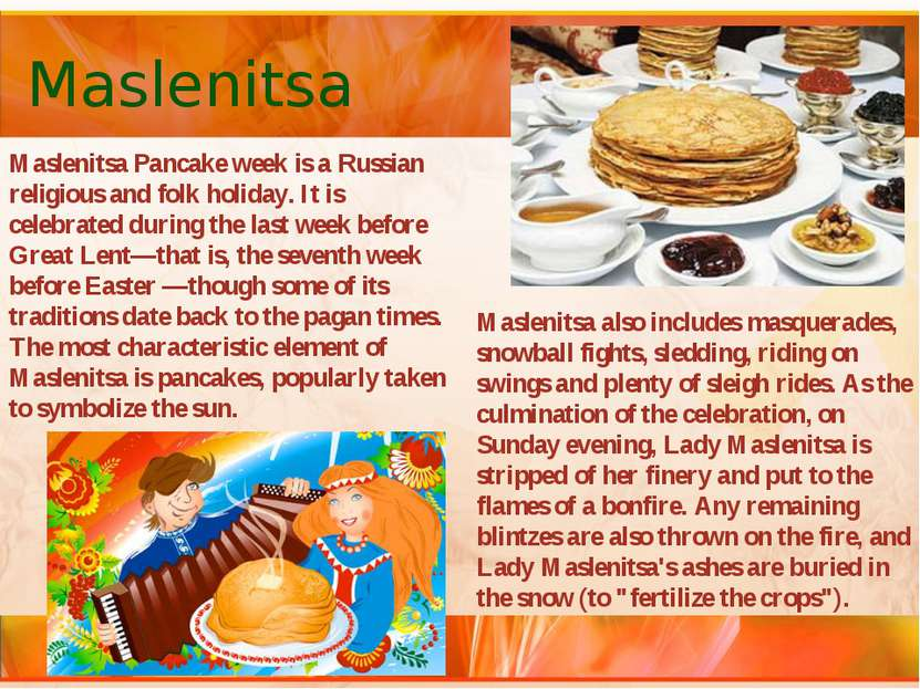 Maslenitsa Maslenitsa Pancake week is a Russian religious and folk holiday. I...