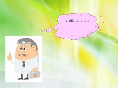 I am ……….