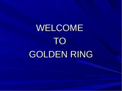 WELCOME TO GOLDEN RING