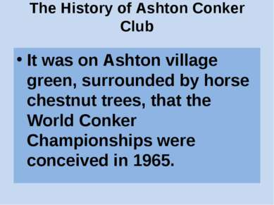 The History of Ashton Conker Club It was on Ashton village green, surrounded ...