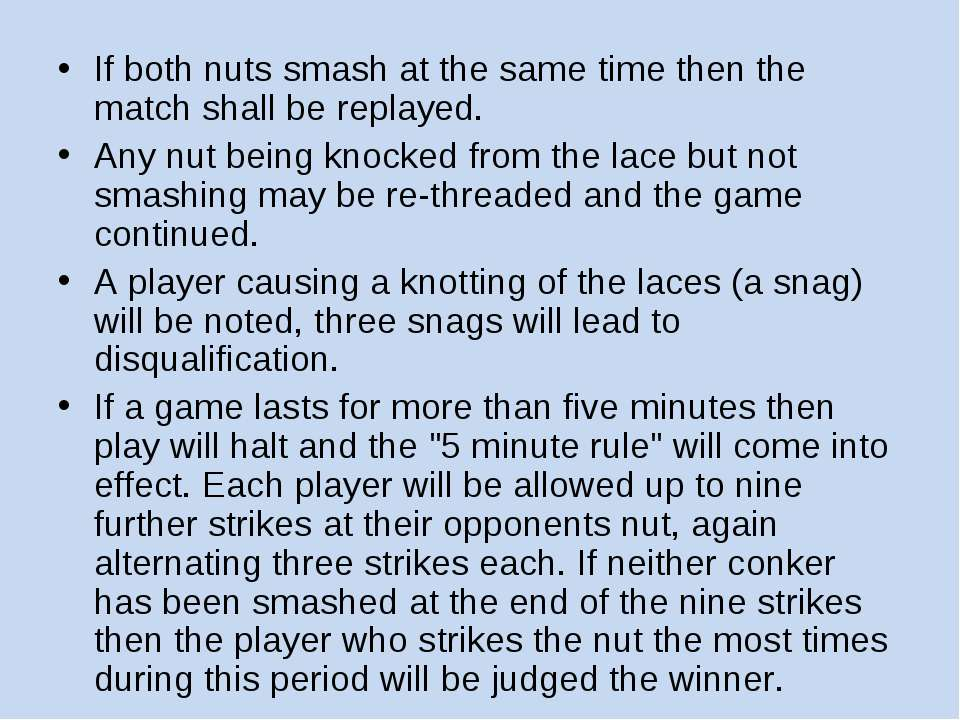 If both nuts smash at the same time then the match shall be replayed. Any nut...