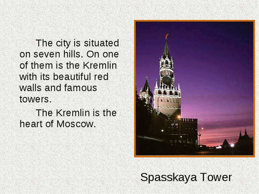 The city is situated on seven hills. On one of them is the Kremlin with its b...