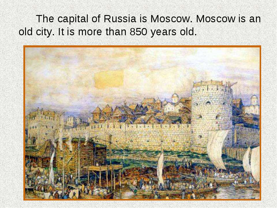 The capital of Russia is Moscow. Moscow is an old city. It is more than 850 y...