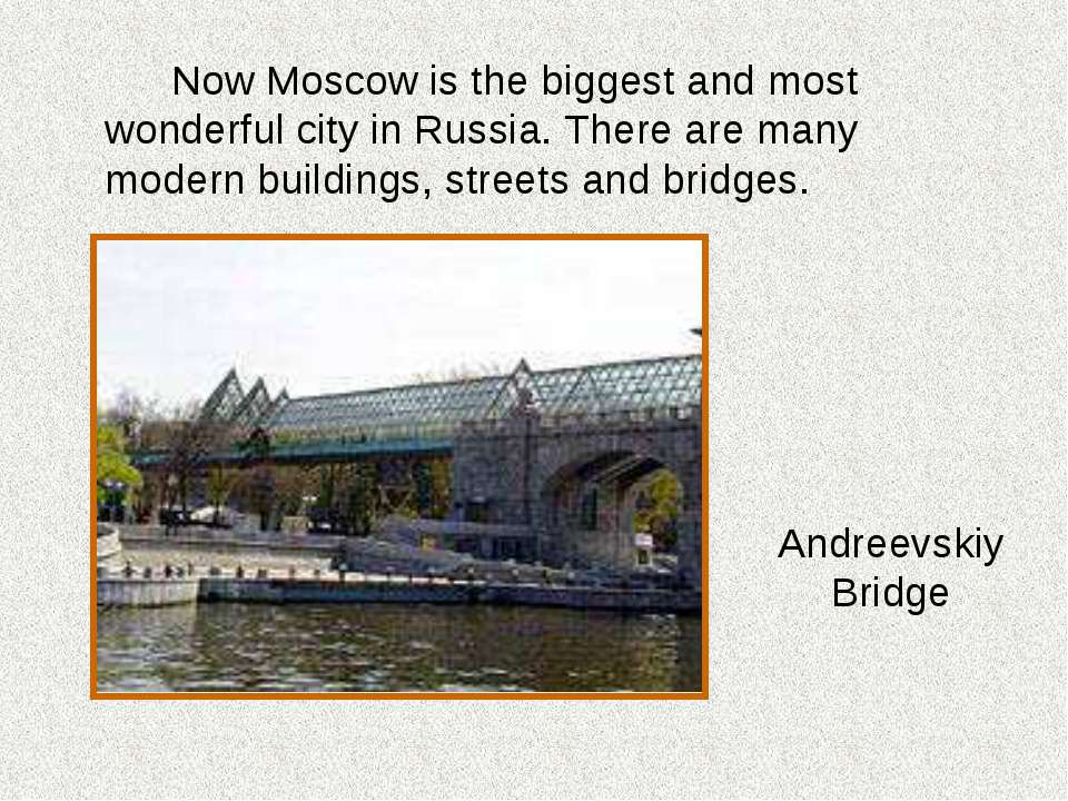 Now Moscow is the biggest and most wonderful city in Russia. There are many m...