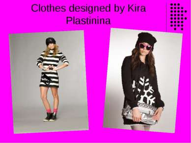 Clothes designed by Kira Plastinina