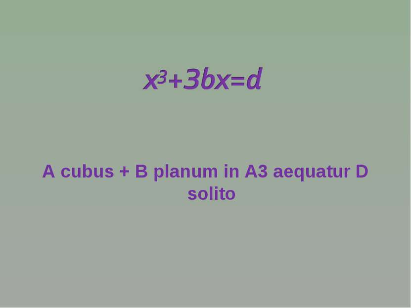 А cubus + В рlanum in A3 aequatur D solito