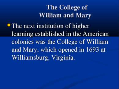 The College of William and Mary The next institution of higher learning estab...
