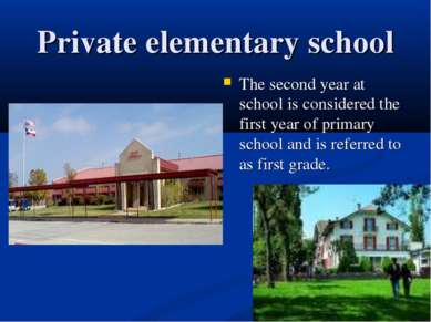 Private elementary school The second year at school is considered the first y...