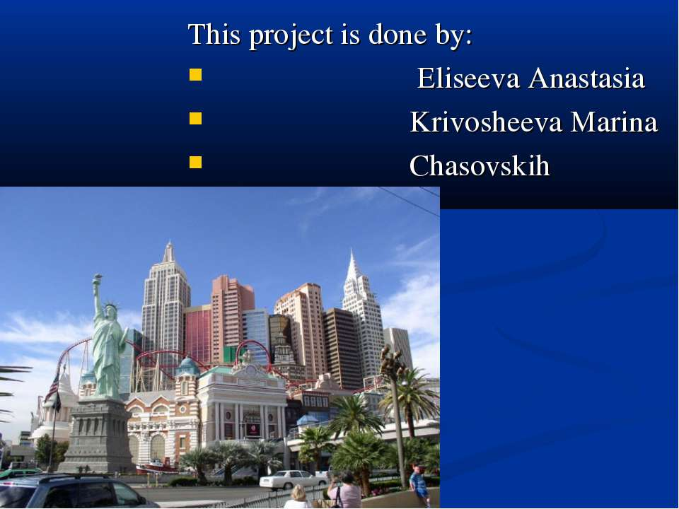This project is done by: Eliseeva Anastasia Krivosheeva Marina Chasovskih Ana...