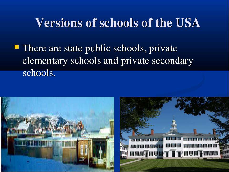 Versions of schools of the USA There are state public schools, private elemen...