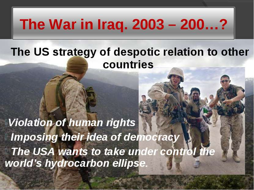 The US strategy of despotic relation to other countries Violation of human ri...