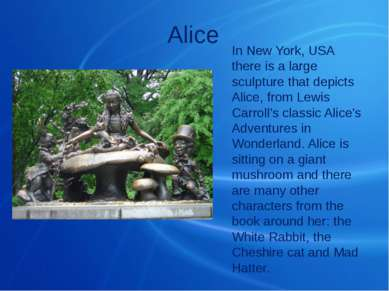 Alice In New York, USA there is a large sculpture that depicts Alice, from Le...