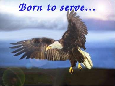 Born to serve…