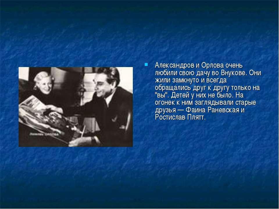 Александров и Орлова очень любили свою дачу во Внукове. Они жили замкнуто и в...