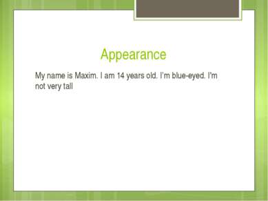 Appearance My name is Maxim. I am 14 years old. I'm blue-eyed. I'm not very tall